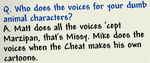 """People are all the time asking me 'Mike, how do you do those stupid voices for your dumb animal characters?'"""
