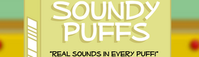 """Real Sounds In Every Puff!"""